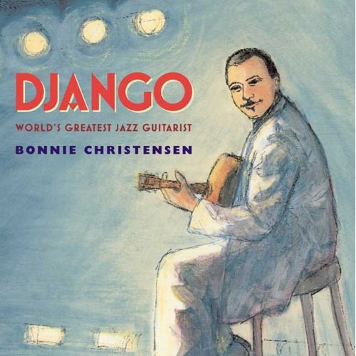 Bonnie Christensen - Django: World's Greatest Jazz Guitarist (Hardcover)