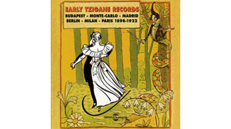 Early Tzigane Records: Budapest-Monte Carlo-Madrid-Berlin-Milan-Paris 1898-1922