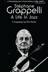 Paul Balmer  Stephane Grappelli: A Life in Jazz