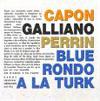Jean-Charles Capon, Richard Galliano, and Gilles Perrin Blue Rondo A La Turk