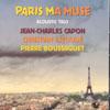 Christian Escoude, Pierre Boussaguet, and Jean-Charles Capones Paris ma muse