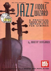 Martin Norgaard Jazz Fiddle Wizard: A Practical Guide to Jazz Improvising for Strings