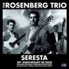 The Rosenberg Trio Seresta: 20th Anniversary Re-Isuue (Previously Unreleased Tracks and 28 Page Book